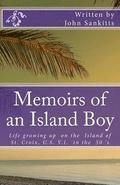 Memoirs of an Island Boy: Life, growing up on the Island of St Croix, U.S V.I. in the 1950's.