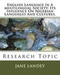 English Language in a Multilingual Society: Its Influence on Nigerian Languages and Cultures.: Research Topic
