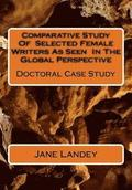 Comparative Study of Selected Female Writers as Seen in the Global Perspective: Doctoral Case Study