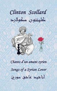 Songs of a Syrian Lover: Chants d'Un Amant Syrien