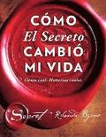 Cómo El Secreto Cambió Mi Vida (How the Secret Changed My Life Spanish Edition): Gente Real. Historias Reales.
