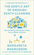 The Gentle Art of Swedish Death Cleaning: How to Free Yourself and Your Family from a Lifetime of Clutter
