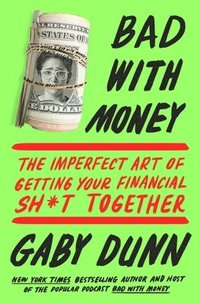 Bad with Money: The Imperfect Art of Getting Your Financial Sh*t Together