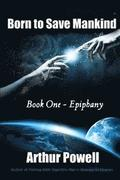 Born to Save Mankind: Epiphany: Book I in the Born to Save Mankind Trilogy