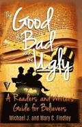 The Good, the Bad, and the Ugly: : A Readers' and Writers' Guide for Believers