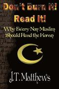 Don't Burn It! Read It!: Why Every Non-Muslim Should Read the Koran
