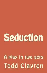Seduction: A play in two acts
