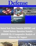 United Task Force Somalia (Unitaf) and United Nations Operation Somalia (Unosom II): A Comparative Analysis of Offensive Air Support