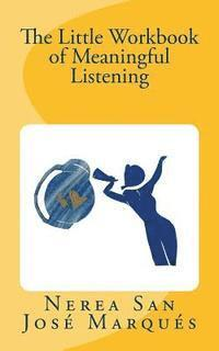 The Little Workbook of Meaningful Listening