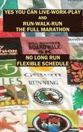 Yes You Can Live-Work-Play and Run-Walk-Run the Full Marathon