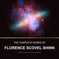 Complete Works of Florence Scovel Shinn