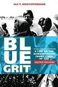 Blue Grit: A Life on the Front Lines of Humanitarian Action with the United Nations