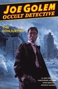 Joe Golem: Occult Detective Volume 4--the Conjurors