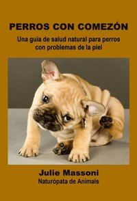 perros con comezon una guia de salud natural para perros con