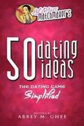 50 Dating Ideas: The Dating Game Simplified