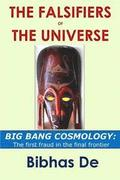 The Falsifiers of the Universe: BIG BANG COSMOLOGY: The first fraud in the final frontier
