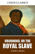Oroonoko, or, the Royal Slave