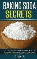 Baking Soda Secrets: Discover the Many Miraculous Baking Soda Homemade Solutions You Never Knew About