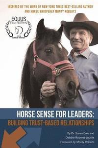 Horse Sense for Leaders: Building Trust-Based Relationships