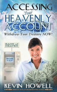 Accessing Your Heavenly Account: Withdraw Your Treasure NOW!