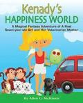 Kenady's Happiness World: A Magical Fantasy Adventure of a Real Seven-Year-Old Girl and Her Veterinarian Mother