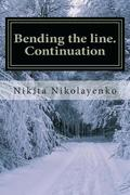 Bending the Line. Continuation