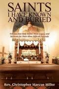 Saints I Have Known and Buried: Tributes That Help Define Their Legacy and Sermons for Their More Difficult Funerals