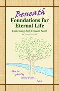 Beneath Foundations for Eternal Life: Embracing Self-Evident Truth