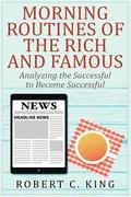 Morning Routines of the Rich and Famous: Analyzing the Successful to Become Succ