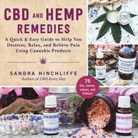 CBD and Hemp Remedies: A Quick & Easy Guide to Help You Destress, Relax, and Relieve Pain Using Cannabis Products