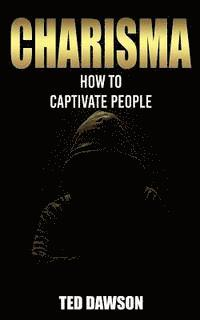Charisma: How to Captivate People