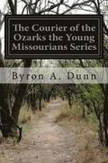 The Courier of the Ozarks the Young Missourians Series