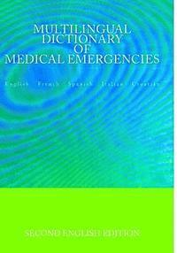 Multilingual Dictionary of Medical Emergencies * Dictionnaire Multilingue Des Urgences Medicales * Diccionario Multilingue de Emergencias Medicas * Di