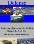 Battlespace Dominance in the First Days of the Next War: Cruise Missiles or Bombers?