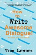 How To Write Awesome Dialogue! For Fiction, Film and Theatre: Techniques from a published author and theatre guy