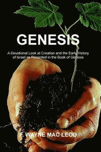 Genesis: A Devotional Look at Creation and the Early History of Israel as Recorded in the Book of Genesis