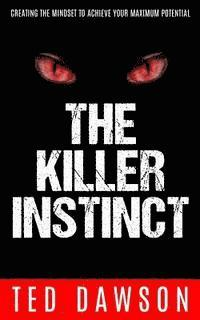 The Killer Instinct: Creating the Mindset to Achieve Your Maximum Potential