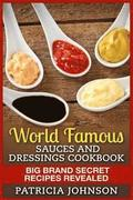 World Famous Sauces and Dressings Cookbook: Big Brand Secret Recipes Revealed