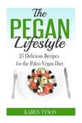 The Pegan Diet: 25 Delicious Recipes for the Paleo Vegan Diet