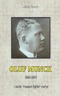 Oluf Munck: - doctor, freedom fighter, martyr