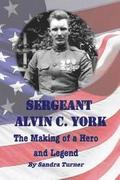 Sergeant Alvin C. York: The Making of a Hero and Legend