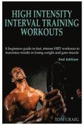 Hitt: High Intensity Interval Training Workout: A Beginners Guide to Fast, Intense Hiit Workouts to Maximize Results in Losi