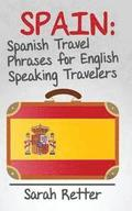 Spain: Spanish Travel Phrases for English Speaking Travelers: The most useful 1.000 phrases to get around when travelling in