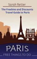 Paris: Free Things to Do: The Freebies and Discounts Travel Guide to Paris