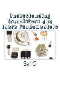Understanding Transistors And there Fundamentals: Transistors And there Fundamentals