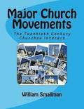 Major Church Movements: The Twentieth Century Churches Interact
