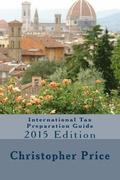 International Tax Preparation Guide: 2015 Edition