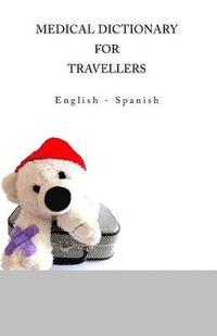 Medical Dictionary for Travellers: English - Spanish