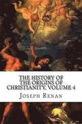The History of the Origins of Christianity, Volume 4: The Anti-Christ, 13th Edition