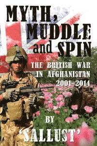 Myth, Muddle and Spin: The British War in Afghanistan 2001-2014